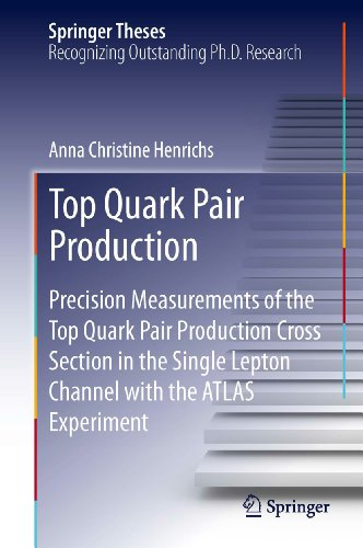 Top Quark Pair Production: Precision Measurements of the Top Quark Pair Production Cross Section in the Single Lepton Channel with the ATLAS Experiment (Springer Theses) (English Edition)