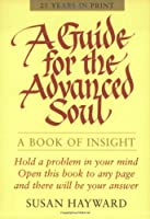 A Guide for the Advanced Soul: A Book of Insight by Susan Hayward(2010-12-01)
