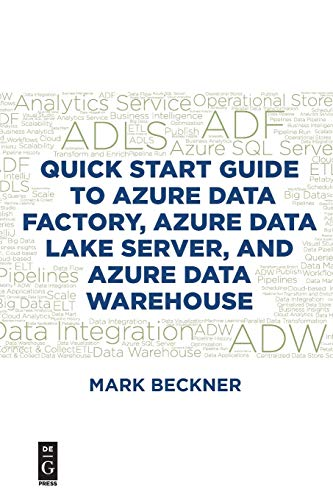 Quick Start Guide to Azure Data Factory, Azure Data Lake Server, and Azure Data Warehouse Front Cover