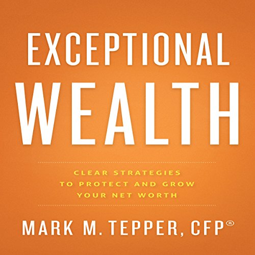Exceptional Wealth: Clear Strategies to Protect and Grow Your Net Worth audiobook cover art