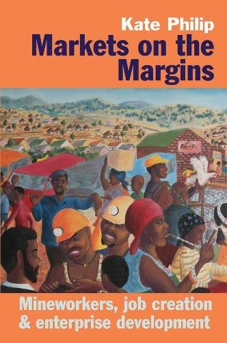 Markets on the Margins: Mineworkers, Job Creation and Enterprise Development