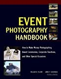 Event Photography Handbook: How to Make Money Photographing Award...