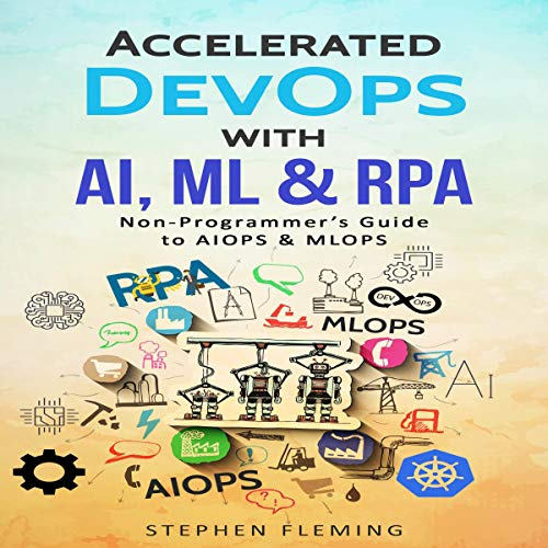 Accelerated DevOps with AI, ML & RPA Audiobook By Stephen Fleming cover art