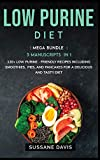 LOW PURINE DIET: MEGA BUNDLE - 3 Manuscripts in 1 - 120+ Low Purine - friendly recipes including smoothies,  pies, and pancakes for a delicious and tasty diet