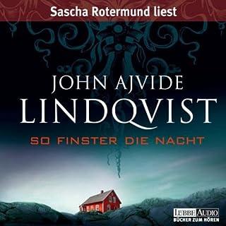 So finster die Nacht                   Autor:                                                                                                                                 John Ajvide Lindqvist                               Sprecher:                                                                                                                                 Sascha Rotermund                      Spieldauer: 5 Std. und 44 Min.     48 Bewertungen     Gesamt 4,0