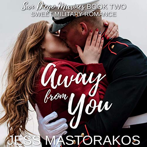 Away from You (A Sweet, Second Chance Military Romance) cover art