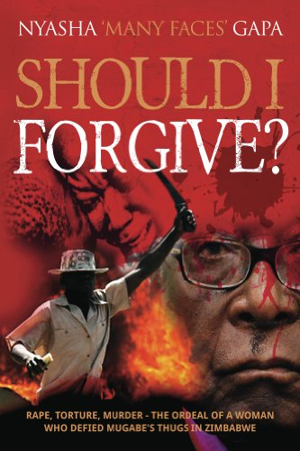 Should I Forgive?: Rape, Torture, Murder - The Ordeal of a Woman Who Defied Mugabe's Thugs in Zimbabwe (English Edition)