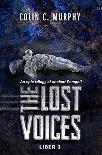 Book: The Lost Voices - Liber 3 - An epic trilogy of ancient Pompeii. by Colin C. Murphy