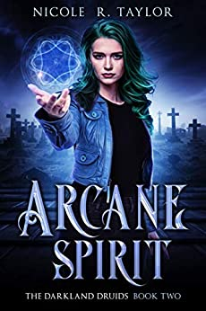 Arcane Spirit (The Darkland Druids Book 2) by [Nicole R Taylor]