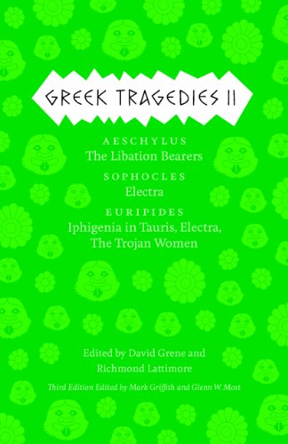 Greek Tragedies 2: Aeschylus: The Libation Bearers; Sophocles: Electra; Euripides: Iphigenia among the Taurians, Electra, The Trojan Women (Volume 2)