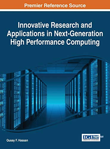 Innovative Research and Applications in Next-Generation High Performance Computing (Advances in Systems Analysis, Software Engineering, and High Performance Computing)