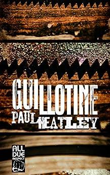 Guillotine by [Paul Heatley]