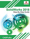 SolidWorks 2018 - Step-By-Step Guide: Easy guide to learn SolidWorks - CADFolks