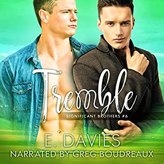Tremble     Significant Brothers, Book 6              Written by:                                                                                                                                 E. Davies                               Narrated by:                                                                                                                                 Greg Boudreaux                      Length: 5 hrs and 56 mins     Not rated yet     Overall 0.0
