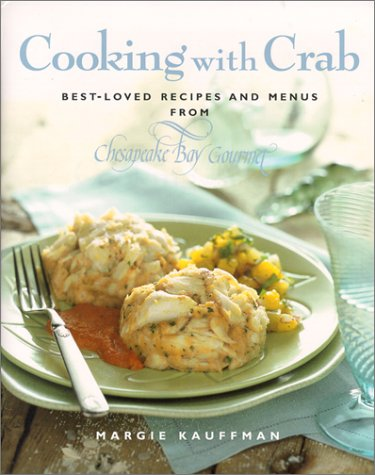 Cooking with Crab: Best-Loved Recipes and Menus from Chesapeake Bay Company -  Kauffman, Margie, Hardcover