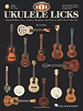 101 Ukulele Licks: Essential Blues, Jazz, Country, Bluegrass, and Rock 'n' Roll Licks for the Uke