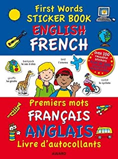 First Words Sticker Book - English / French - French/English: Over 100 Reusable Stickers and Over 200 Essential Words - Premier Mots Francais / ... Sticker Books) (English and French Edition)