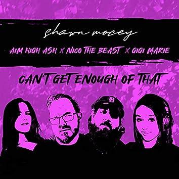Can't Get Enough of That (feat. Aim High Ash, Nico the Beast & Gigi Marie)