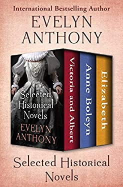 Selected Historical Novels: Victoria and Albert, Anne Boleyn, and Elizabeth