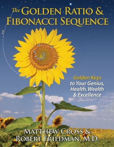 The Golden Ratio & Fibonacci Sequence: Golden Keys to Your Genius, Health, Wealth & Excellence (English Edition)