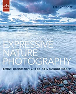 Expressive Nature Photography: Design, Composition, and Color in Outdoor Imagery by [Brenda Tharp]