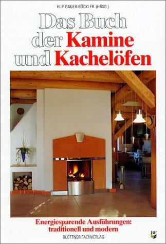 Das Buch der Kamine und Kachelöfen: Energiesparende Ausführungen: traditionell und modern