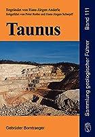 Taunus: Geologische Entwicklung und Struktur. Exkursionen in ein deutsches Mittelgebirge