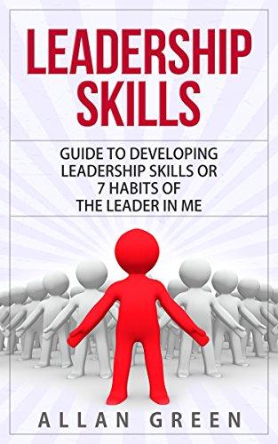 Amazon Com Leadership Skills Guide To Developing Leadership Skills Or 7 Habits Of The Leader In Me Ebook Green Allan Kindle Store