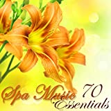 Spa Music Essentials – 70 Soothing Spa Sounds for Wellness, Massage, Relaxation, Body Detox, Weight Loss Yoga and Bikini Body Spa Treatments