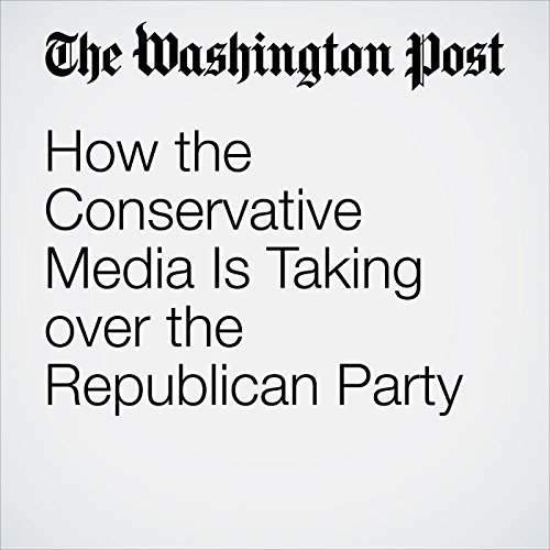 How the Conservative Media Is Taking over the Republican Party cover art