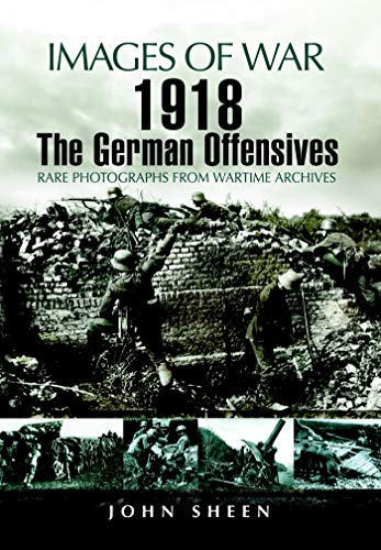 1918: The German Offensives (Images of War) (English Edition)