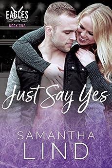 Just Say Yes (Indianapolis Eagles Series Book 1) by [Samantha Lind, Juliana Cabrera, Jenn Wood, Shauna Kruse]