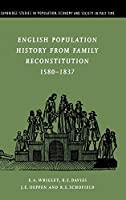 English Population History from Family Reconstitution 1580–1837 (Cambridge Studies in Population, Economy and Society in Past Time, Series Number 32)