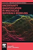 Uncertainty Quantification in Multiscale Materials Modeling (Elsevier Series in Mechanics of Advanced Materials)