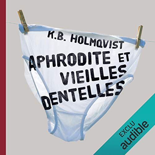 Aphrodite et vieilles dentelles                   By:                                                                                                                                 Karin Brunk Holmqvist                               Narrated by:                                                                                                                                 Christine Pâris                      Length: 6 hrs and 10 mins     1 rating     Overall 4.0