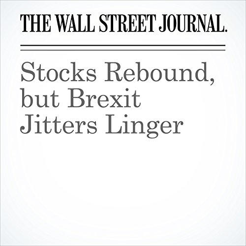 Stocks Rebound, but Brexit Jitters Linger                   By:                                                                                                                                 Akane Otani,                                                                                        Aaron Kuriloff,                                                                                        Corrie Driebusch                               Narrated by:                                                                                                                                 Alexander Quincy                      Length: 4 mins     Not rated yet     Overall 0.0