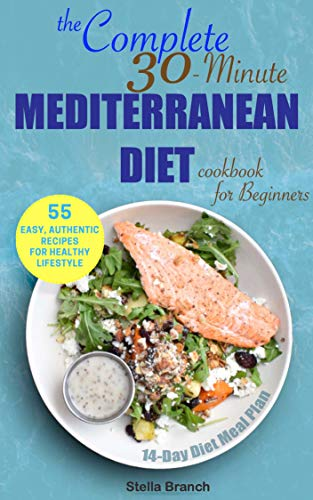 The Complete 30-Minute Mediterranean Diet Cookbook for Beginners: 55 Easy, Authentic Recipes for Healthy Lifestyle (English Edition)