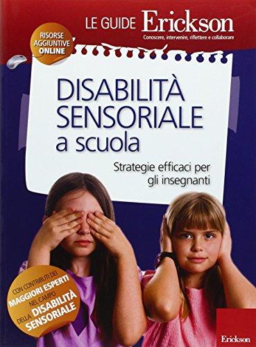 Disabilità sensoriale a scuola. Strategie efficaci per gli insegnanti. Con aggiornamento on line