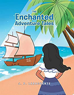 The Enchanted Adventure Tales by [J. P. Laracuente]