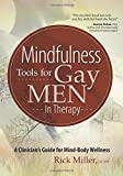 Mindfulness Tools for Gay Men In Therapy: A Clinician's Guide for Mind-Body Wellness