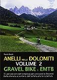 Anelli nelle Dolomiti. Gravel bike EMTB. 11 percorsi circolari strepitosi per conoscere le Dolomiti. Dallo sterrato al sentiero, dall'asfalto alla terra battuta (Vol. 2)