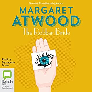 The Robber Bride                   By:                                                                                                                                 Margaret Atwood                               Narrated by:                                                                                                                                 Bernadette Dunne                      Length: 20 hrs and 13 mins     160 ratings     Overall 4.4
