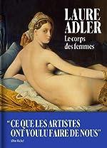 Le Corps des femmes - Ce que les artistes ont voulu faire de nous de Laure Adler