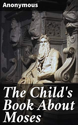 Couverture du livre The Child's Book About Moses (English Edition)