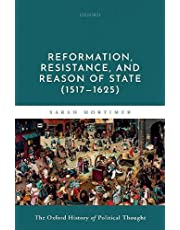 Reformation, Resistance, and Reason of State 1517-1625 (Oxford History Political Thought)