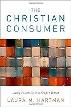 The Christian Consumer: Living Faithfully in a Fragile World