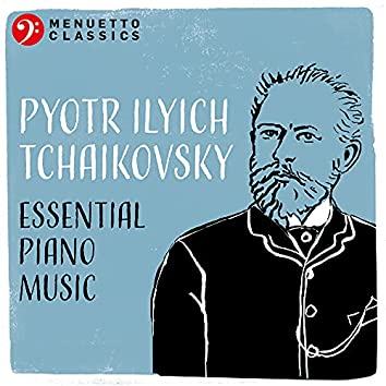Pyotr Ilyich Tchaikovsky: Essential Piano Music