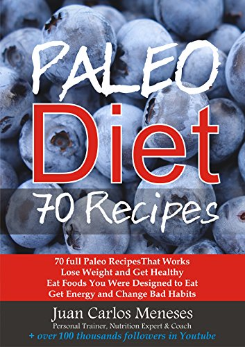 Paleo Diet 70 Recipes: 70 full Paleo RecipesThat Works Lose Weight and Get Healthy Eat Foods You Were Designed to Eat Get Energy and Change Bad Habits (English Edition)