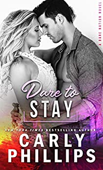 Dare To Stay (Dare Nation Book 4) by [Carly Phillips]