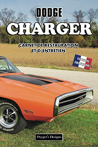 DODGE CHARGER: CARNET DE RESTAURATION ET D'ENTRETIEN